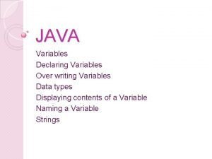 JAVA Variables Declaring Variables Over writing Variables Data