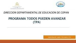 DIRECCION DEPARTAMENTAL DE EDUCACION DE COPAN PROGRAMA TODOS