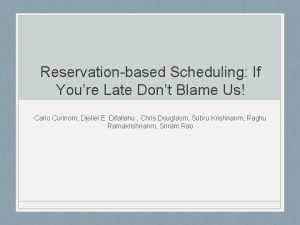 Reservationbased Scheduling If Youre Late Dont Blame Us