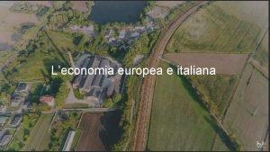 Leconomia europea e italiana LECONOMIA EUROPEA E ITALIANA