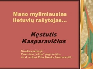 Mano mylimiausias lietuvi raytojas Kstutis Kasparaviius Skaidres pareng