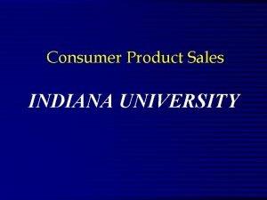 Consumer Product Sales INDIANA UNIVERSITY PHILIP MORRIS n