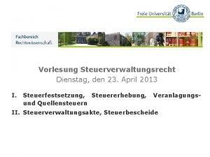 Vorlesung Steuerverwaltungsrecht Dienstag den 23 April 2013 I