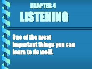 CHAPTER 4 LISTENING One of the most important
