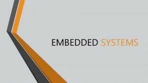 EMBEDDED SYSTEMS An embedded system is a specialpurpose