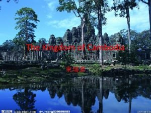 The Kingdom of Cambodia Basic Information about Cambodia