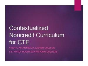 Contextualized Noncredit Curriculum for CTE CHERYL ASCHENBACH LASSEN