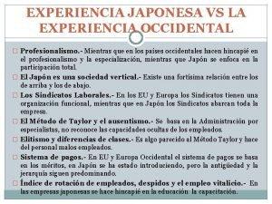 EXPERIENCIA JAPONESA VS LA EXPERIENCIA OCCIDENTAL Profesionalismo Mientras