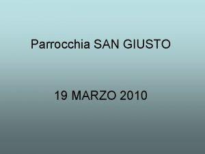 Parrocchia SAN GIUSTO 19 MARZO 2010 ATTI DEGLI