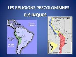 LES RELIGIONS PRECOLOMBINES ELS INQUES 3 1 Els