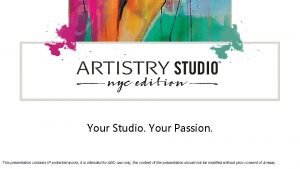 Your Studio Your Passion This presentation contains IP