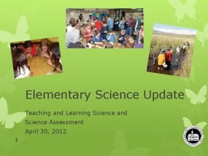 Elementary Science Update Teaching and Learning Science and