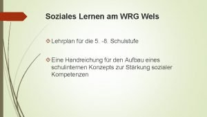 Soziales Lernen am WRG Wels Lehrplan fr die