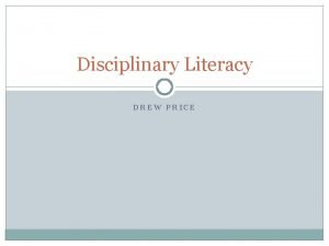 Disciplinary Literacy DREW PRICE Introductions Create name placard