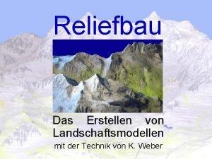Reliefbau Das Erstellen von Landschaftsmodellen mit der Technik