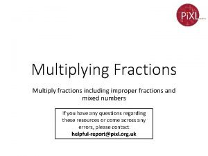 Multiplying Fractions Multiply fractions including improper fractions and