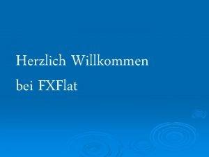 Herzlich Willkommen bei FXFlat Wie erffne ich ein