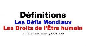 Dfinitions Les Dfis Mondiaux Les Droits de ltre