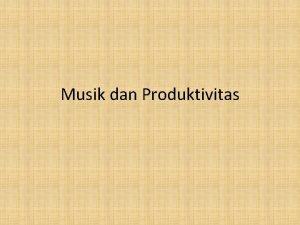 Musik dan Produktivitas Definisi Musik Musik adalah bunyibunyian