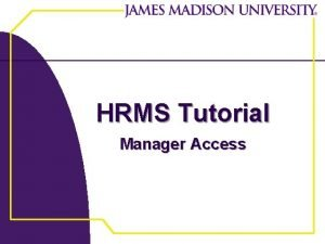 HRMS Tutorial Manager Access Manager Access Overview Accessible