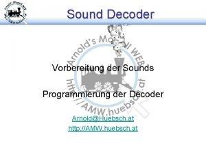 Sound Decoder Vorbereitung der Sounds Programmierung der Decoder