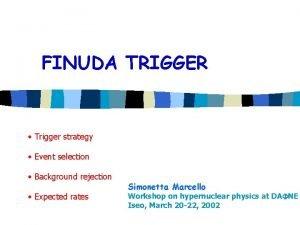 FINUDA TRIGGER Trigger strategy Event selection Background rejection
