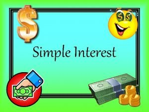 Simple Interest Simple Interest is money added onto
