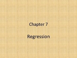 Chapter 7 Regression Difference between correlation and regression