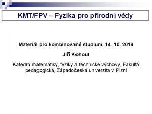KMTFPV Fyzika pro prodn vdy Materil pro kombinovan
