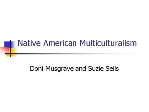Native American Multiculturalism Doni Musgrave and Suzie Sells