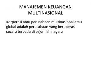 MANAJEMEN KEUANGAN MULTINASIONAL Korporasi atau perusahaan multinasional atau