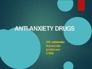 ANTIANXIETY DRUGS DR meherunisa Associate professor CIMS Anxiety