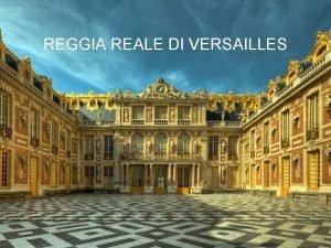 REGGIA REALE DI VERSAILLES Reggia Reale di Versailles