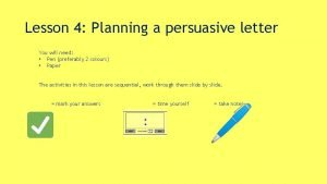 Lesson 4 Planning a persuasive letter You will