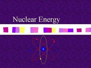 Nuclear Energy Nuclear Energy n most striking development