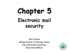 Chapter 5 Electronic mail security Henric Johnson Blekinge