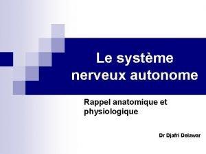 Le systme nerveux autonome Rappel anatomique et physiologique