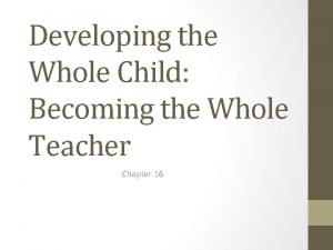 Developing the Whole Child Becoming the Whole Teacher
