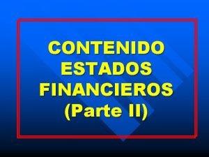 CONTENIDO ESTADOS FINANCIEROS Parte II ESTADOS FINANCIEROS BASICOS