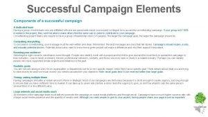 Successful Campaign Elements Components of a successful campaign