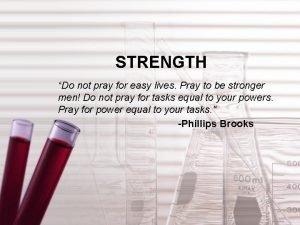 STRENGTH Do not pray for easy lives Pray
