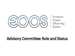 Advisory Committee Role and Status EOOS Advisory Committee