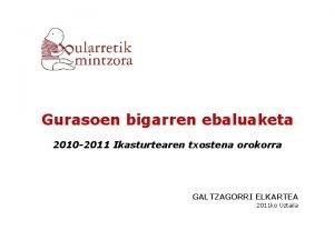 Gurasoen bigarren ebaluaketa 2010 2011 Ikasturtearen txostena orokorra