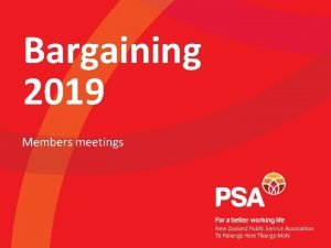 Bargaining 2019 Members meetings Agenda Background main projects