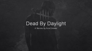 Dead By Daylight A Review By Nick Crooker