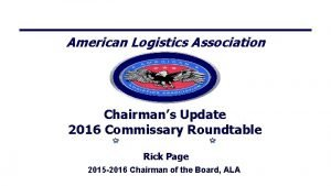 American Logistics Association Chairmans Update 2016 Commissary Roundtable