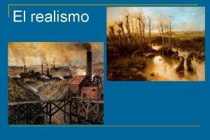 El realismo El Realismo Se conoce con el