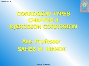 CORROSION TYPES CHAPTER 4 8EROSION CORROSION Ass Professor