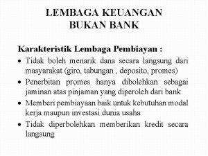 LEMBAGA KEUANGAN BUKAN BANK Karakteristik Lembaga Pembiayan Tidak