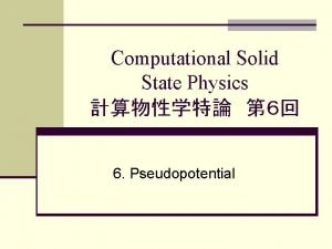 Computational Solid State Physics 6 Pseudopotential Potential energy
